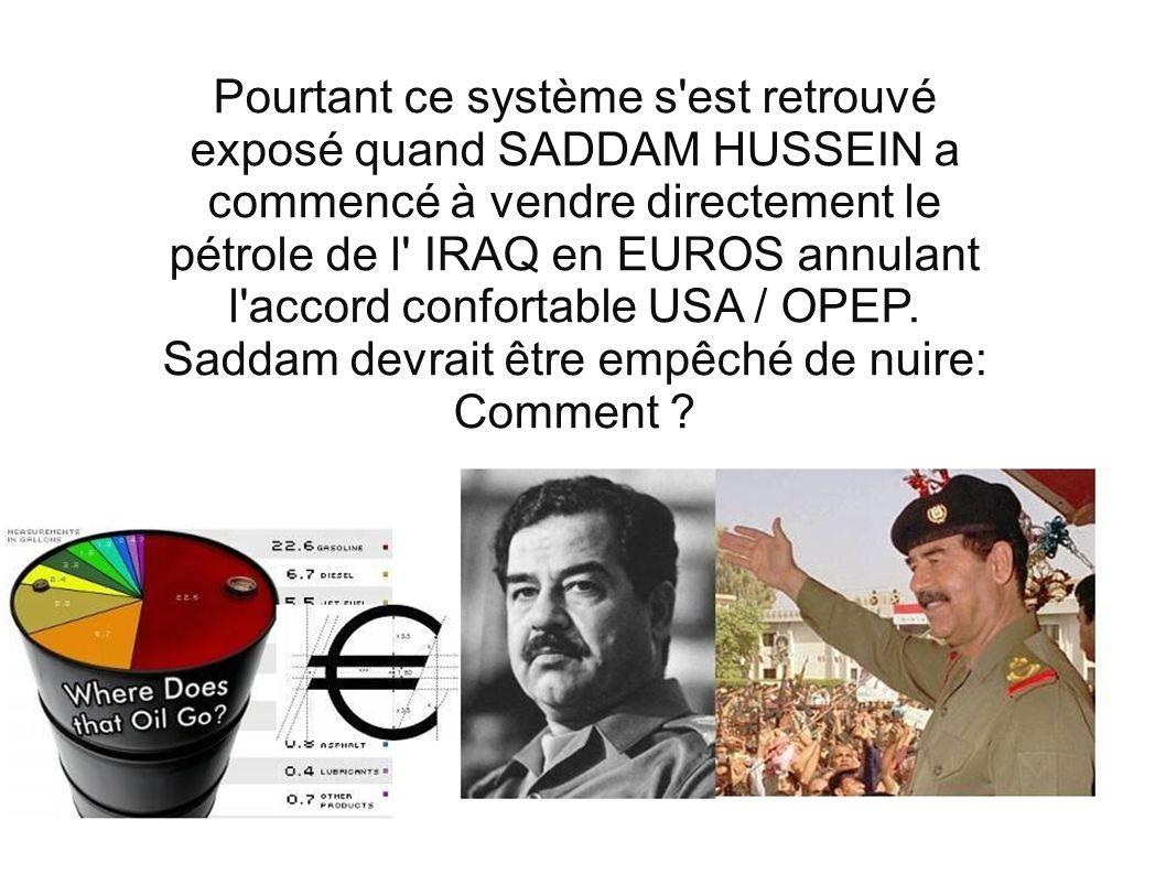 Pourtant ce système s'est retrouvé exposé quand SADDAM HUSSEIN a commencé à vendre directement le pétrole de l' IRAQ en EUROS annulant l'accord confor