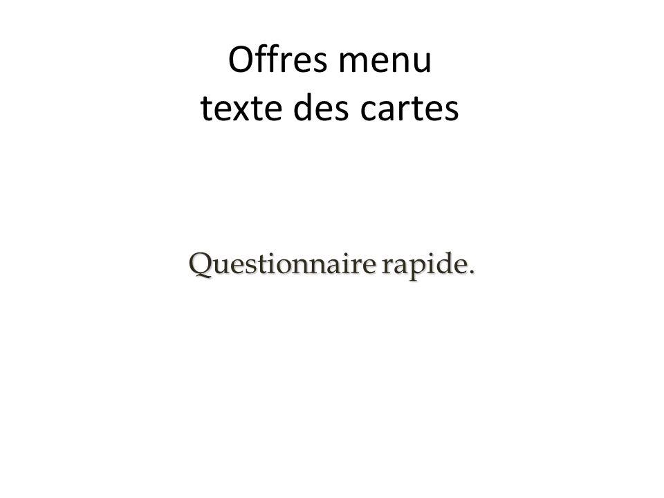 Offres menu texte des cartes Questionnaire rapide.