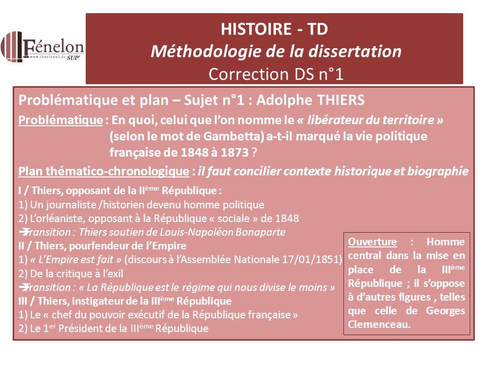 Problématique et plan – Sujet n°1 : Adolphe THIERS Problématique : En quoi, celui que lon nomme le « libérateur du territoire » (selon le mot de Gambetta) a-t-il marqué la vie politique française de 1848 à 1873 .