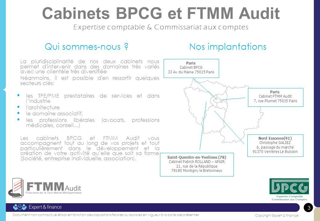 3 Copyright Expert & finance Document non contractuel établi en fonction des dispositions fiscales ou sociales en vigueur à la date des présentes Cabinets BPCG et FTMM Audit Expertise comptable & Commissariat aux comptes Qui sommes-nous .