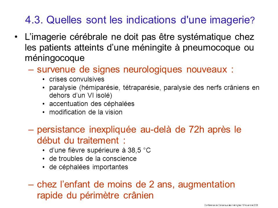 Conférence de Concensus des méningites 19 Novembre 2008 4.3. Quelles sont les indications d'une imagerie ? Limagerie cérébrale ne doit pas être systém