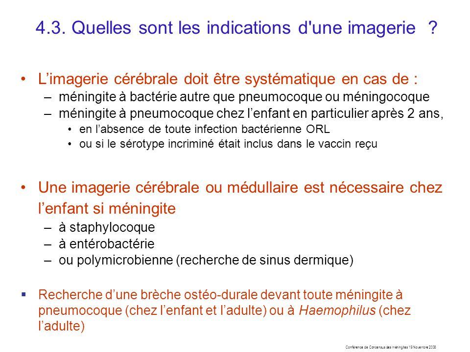 Conférence de Concensus des méningites 19 Novembre 2008 Limagerie cérébrale doit être systématique en cas de : –méningite à bactérie autre que pneumoc