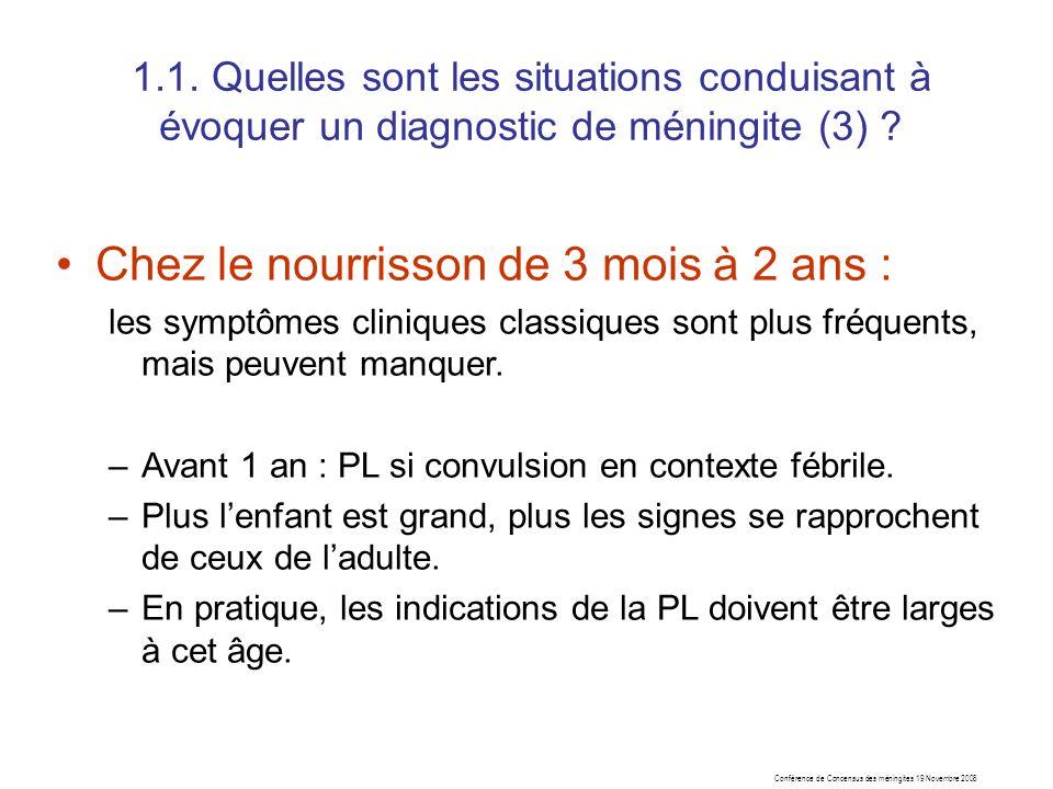 Conférence de Concensus des méningites 19 Novembre 2008 Chez le nourrisson de 3 mois à 2 ans : les symptômes cliniques classiques sont plus fréquents,