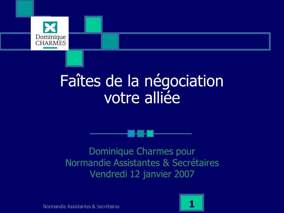 Normandie Assistantes & Secrétaires 1 Faîtes de la négociation votre alliée Dominique Charmes pour Normandie Assistantes & Secrétaires Vendredi 12 jan