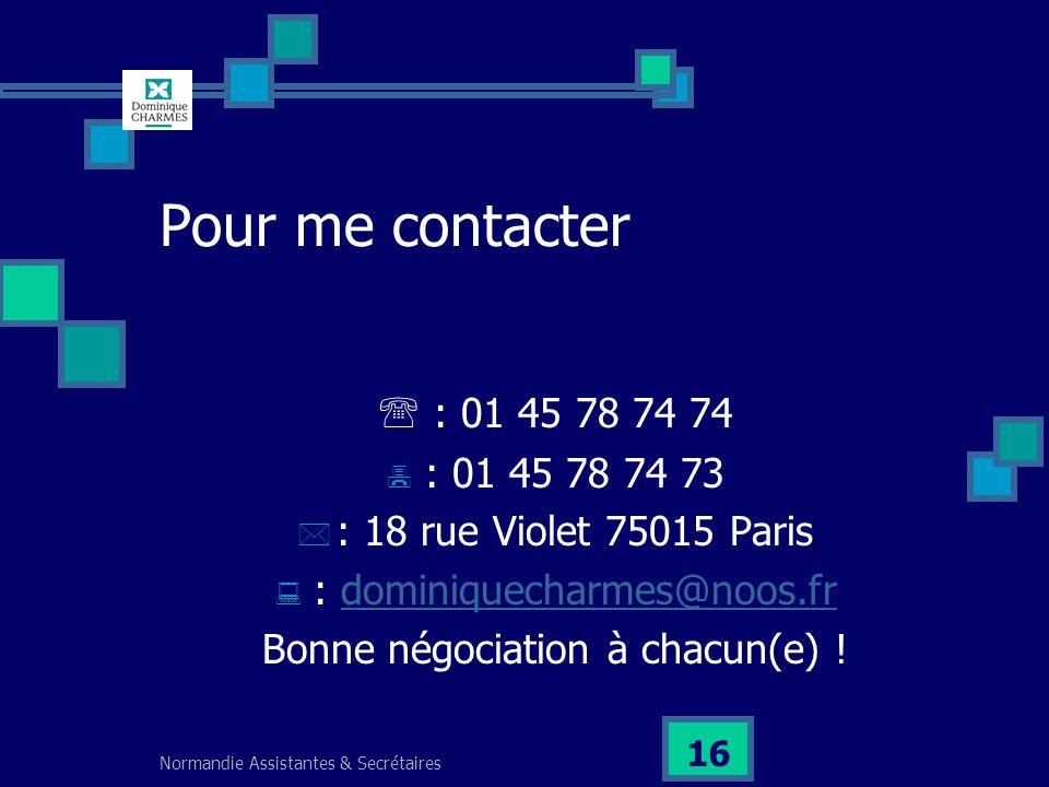 Normandie Assistantes & Secrétaires 16 Pour me contacter : 01 45 78 74 74 : 01 45 78 74 73 : 18 rue Violet 75015 Paris : dominiquecharmes@noos.frdomin