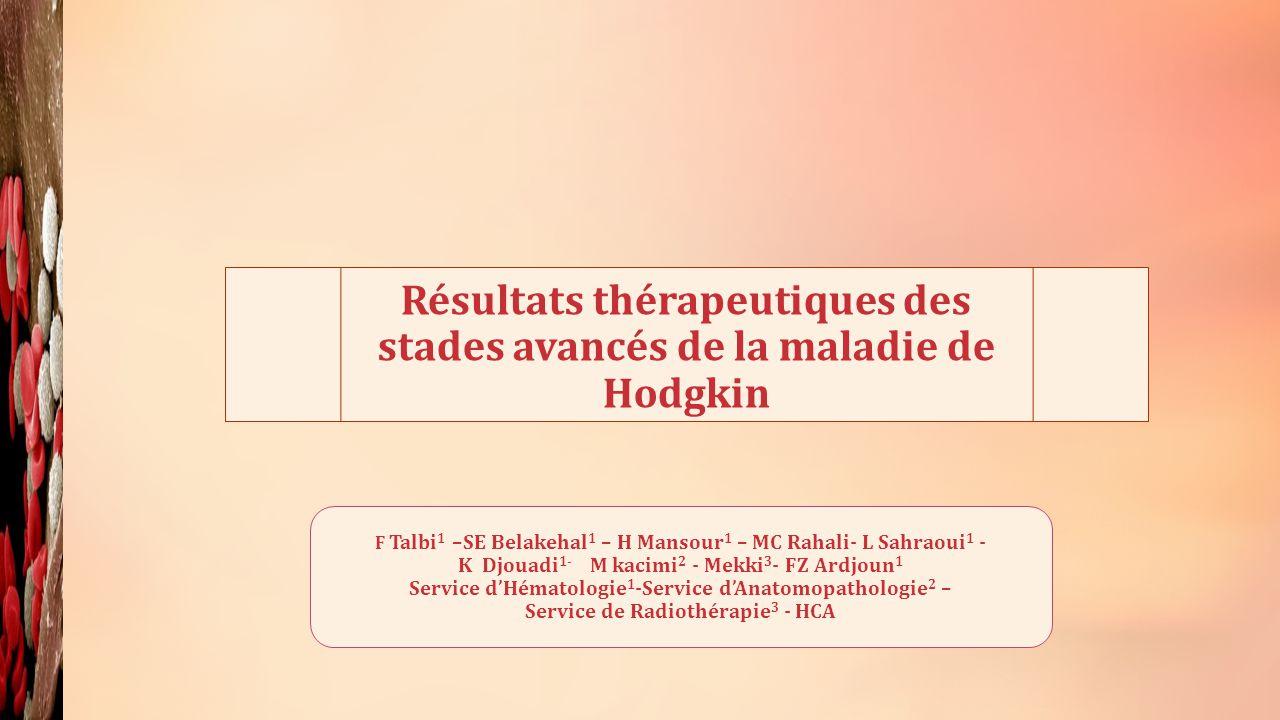 Résultats thérapeutiques des stades avancés de la maladie de Hodgkin F Talbi 1 –SE Belakehal 1 – H Mansour 1 – MC Rahali- L Sahraoui 1 - K Djouadi 1-