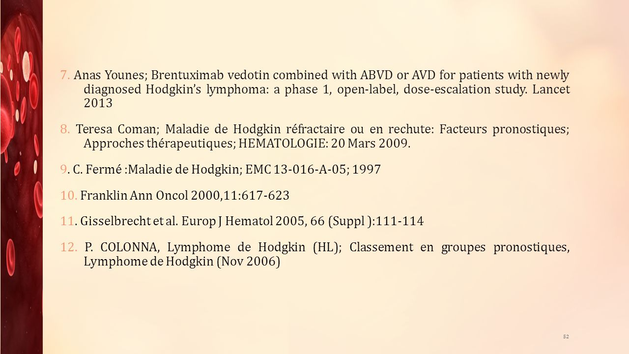 7. Anas Younes; Brentuximab vedotin combined with ABVD or AVD for patients with newly diagnosed Hodgkins lymphoma: a phase 1, open-label, dose-escalat
