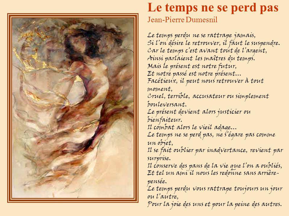 Le temps ne se perd pas Jean-Pierre Dumesnil Le temps perdu ne se rattrape jamais, Si lon désire le retrouver, il faut le suspendre.