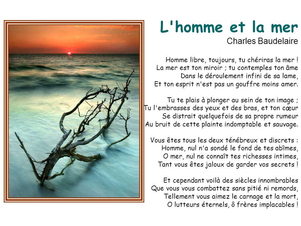 L homme et la mer Charles Baudelaire Homme libre, toujours, tu chériras la mer .