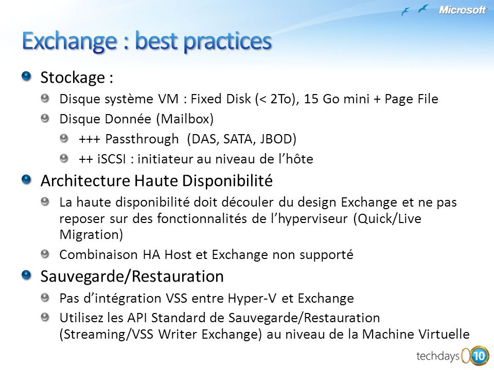 Stockage : Disque système VM : Fixed Disk (< 2To), 15 Go mini + Page File Disque Donnée (Mailbox) +++ Passthrough (DAS, SATA, JBOD) ++ iSCSI : initiat
