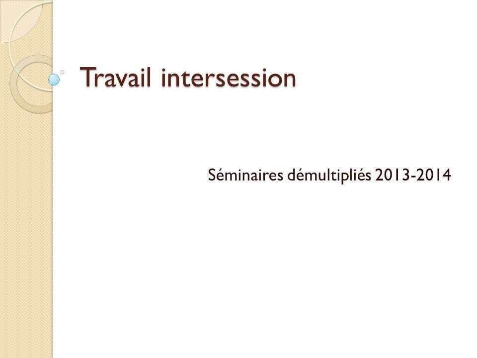 Travail intersession Séminaires démultipliés 2013-2014