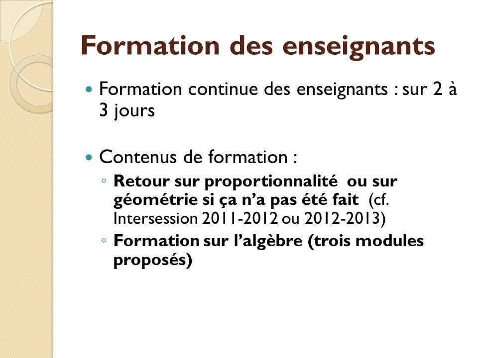 Formation des enseignants Formation continue des enseignants : sur 2 à 3 jours Contenus de formation : Retour sur proportionnalité ou sur géométrie si ça na pas été fait (cf.