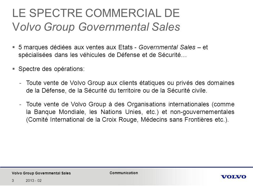 Volvo Group Governmental Sales Communication 32013 - 02 5 marques dédiées aux ventes aux Etats - Governmental Sales – et spécialisées dans les véhicul