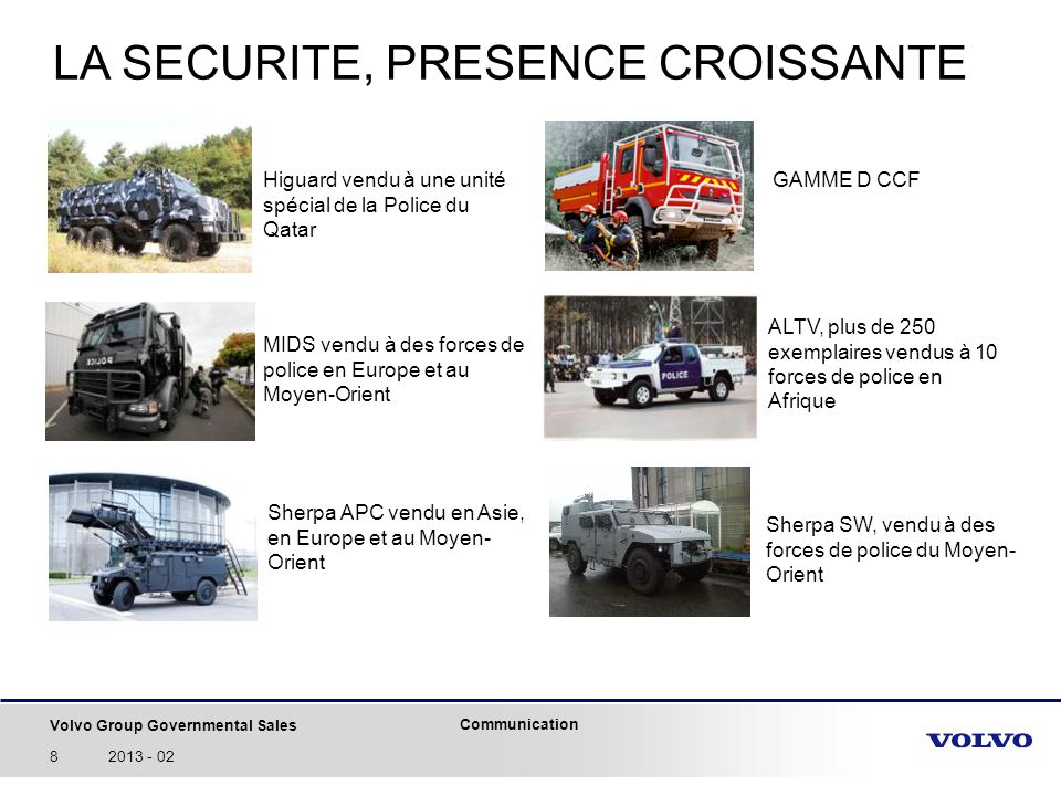 Volvo Group Governmental Sales Communication 82013 - 02 LA SECURITE, PRESENCE CROISSANTE GAMME D CCF ALTV, plus de 250 exemplaires vendus à 10 forces