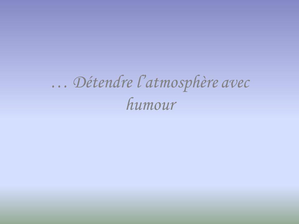… Détendre latmosphère avec humour