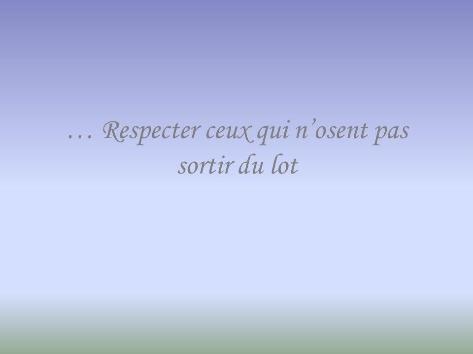 … Respecter ceux qui nosent pas sortir du lot