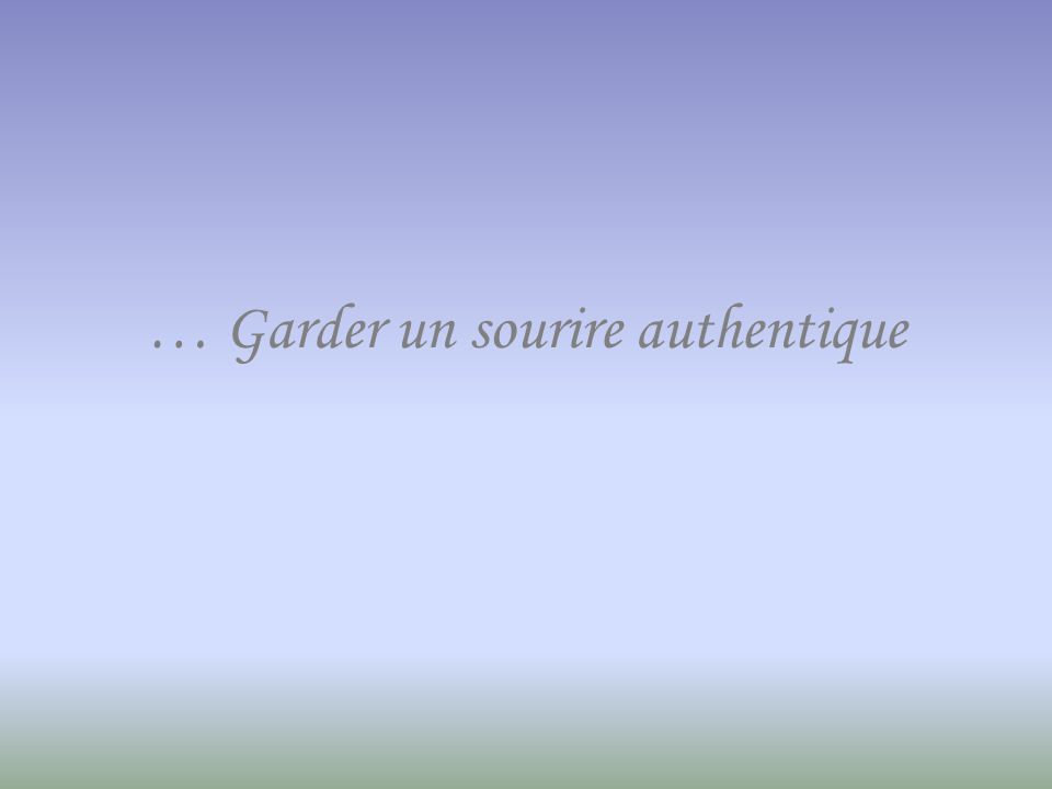 … Garder un sourire authentique