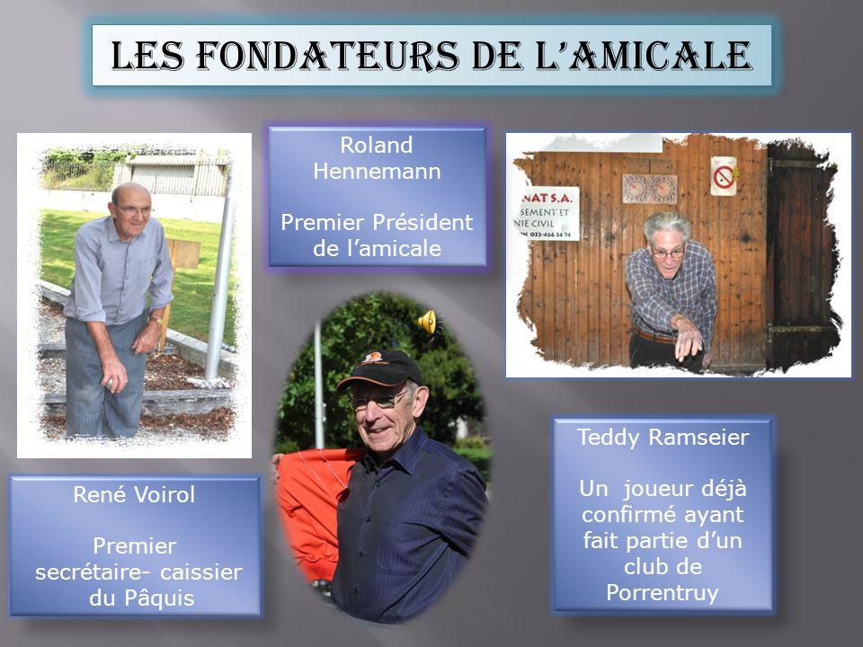 Les fondateurs de lamicale René Voirol Premier secrétaire- caissier du Pâquis Roland Hennemann Premier Président de lamicale Teddy Ramseier Un joueur