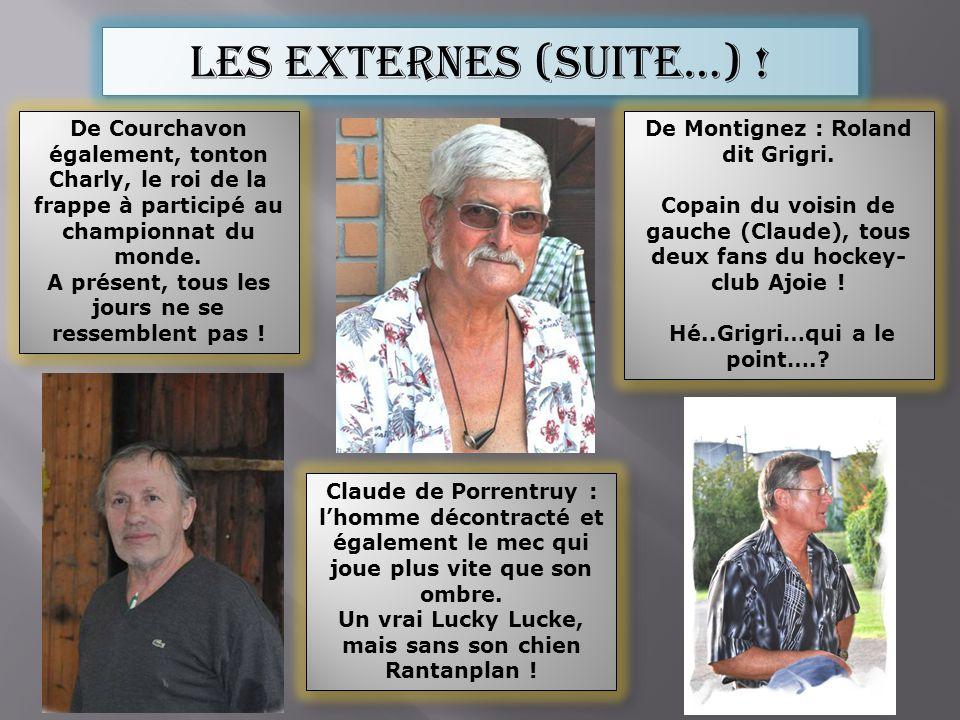 Les externes (suite…) ! De Courchavon également, tonton Charly, le roi de la frappe à participé au championnat du monde. A présent, tous les jours ne