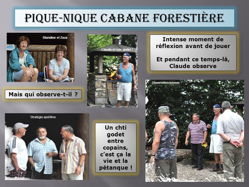 Pique-nique cabane forestière Stratégie apéritive Observation intense Claude et son godet .