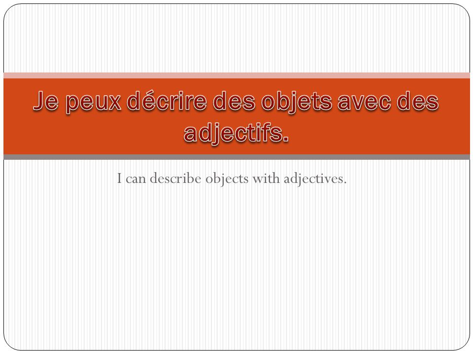 I can describe objects with adjectives.