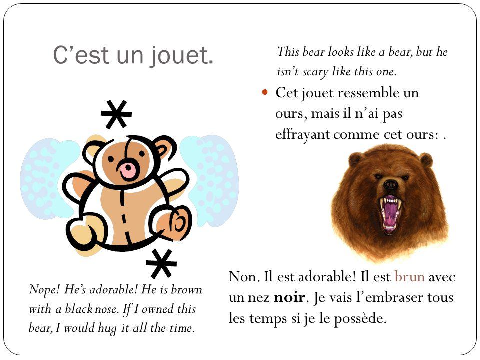 Cest un jouet. Cet jouet ressemble un ours, mais il nai pas effrayant comme cet ours:.
