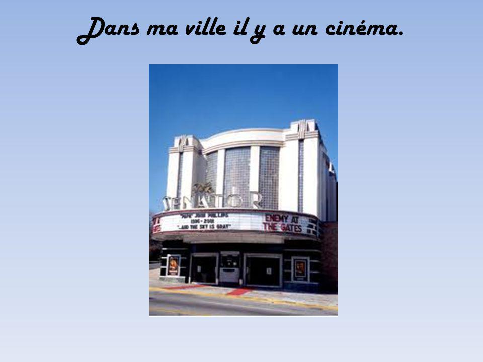 Dans ma ville il y a un cinéma.