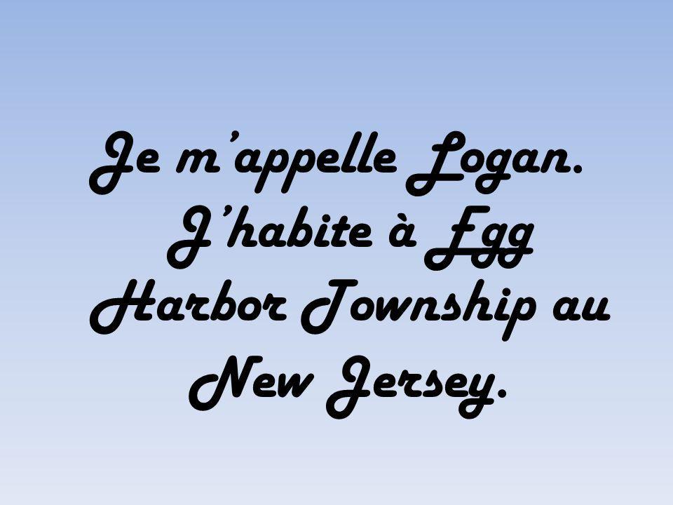 Je mappelle Logan. Jhabite à Egg Harbor Township au New Jersey.