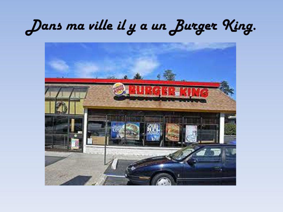 Dans ma ville il y a un Burger King.