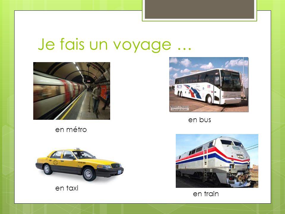 Je fais un voyage … en métro en taxi en train en bus