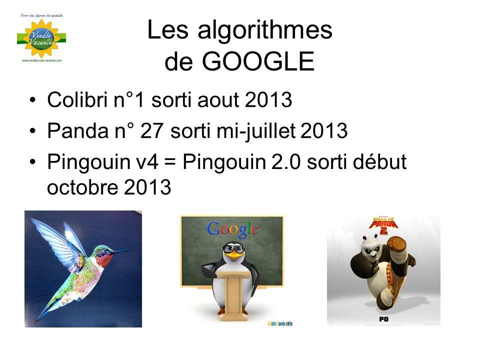 Les algorithmes de GOOGLE Colibri n°1 sorti aout 2013 Panda n° 27 sorti mi-juillet 2013 Pingouin v4 = Pingouin 2.0 sorti début octobre 2013