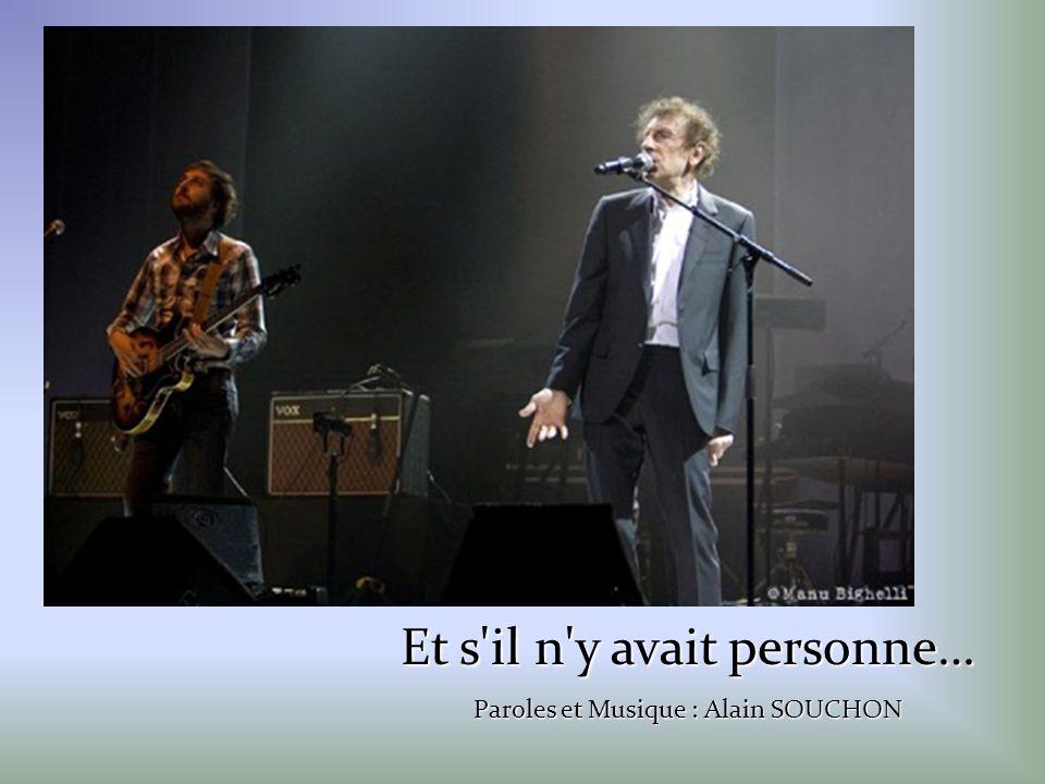 Et s il n y avait personne… Paroles et Musique : Alain SOUCHON