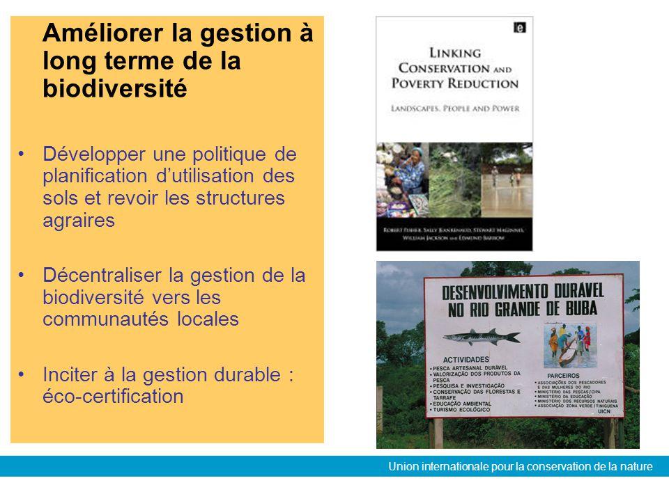 Union internationale pour la conservation de la nature Améliorer la gestion à long terme de la biodiversité Développer une politique de planification