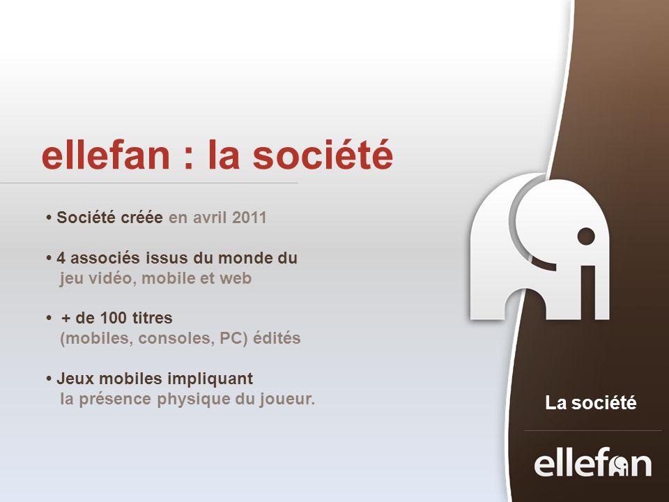 ellefan : la société La société Société créée en avril 2011 4 associés issus du monde du jeu vidéo, mobile et web + de 100 titres (mobiles, consoles,
