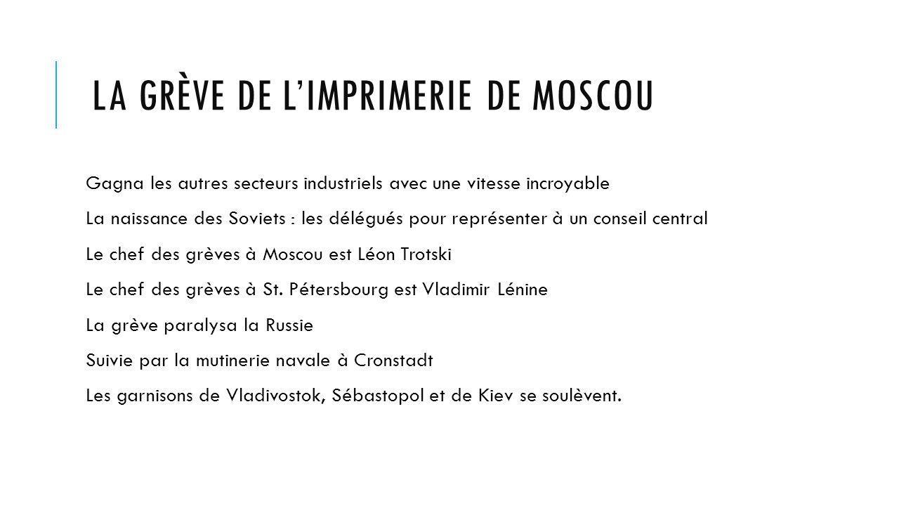 LA GRÈVE DE LIMPRIMERIE DE MOSCOU Gagna les autres secteurs industriels avec une vitesse incroyable La naissance des Soviets : les délégués pour représenter à un conseil central Le chef des grèves à Moscou est Léon Trotski Le chef des grèves à St.