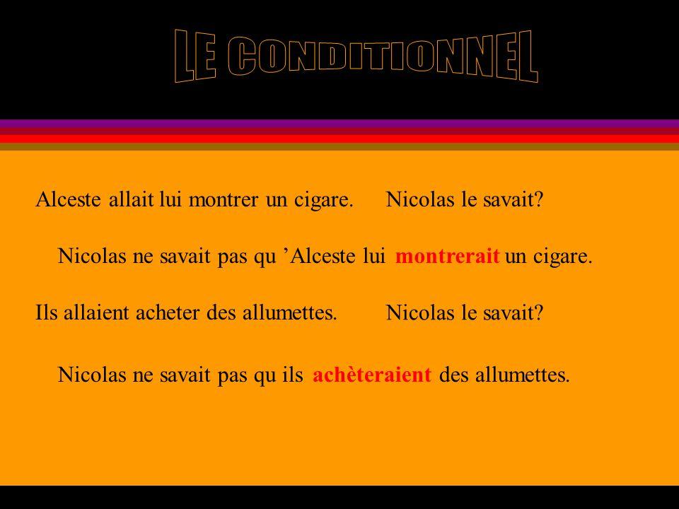 Alceste allait lui montrer un cigare.Nicolas le savait? Nicolas ne savait pas qu Alceste lui un cigare.montrerait Ils allaient acheter des allumettes.
