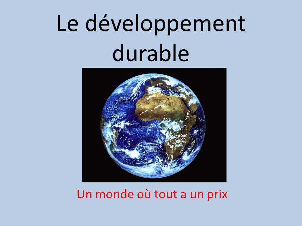 Le développement durable Un monde où tout a un prix