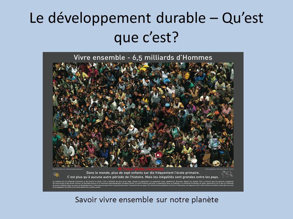 Le développement durable – Quest que cest Savoir vivre ensemble sur notre planète