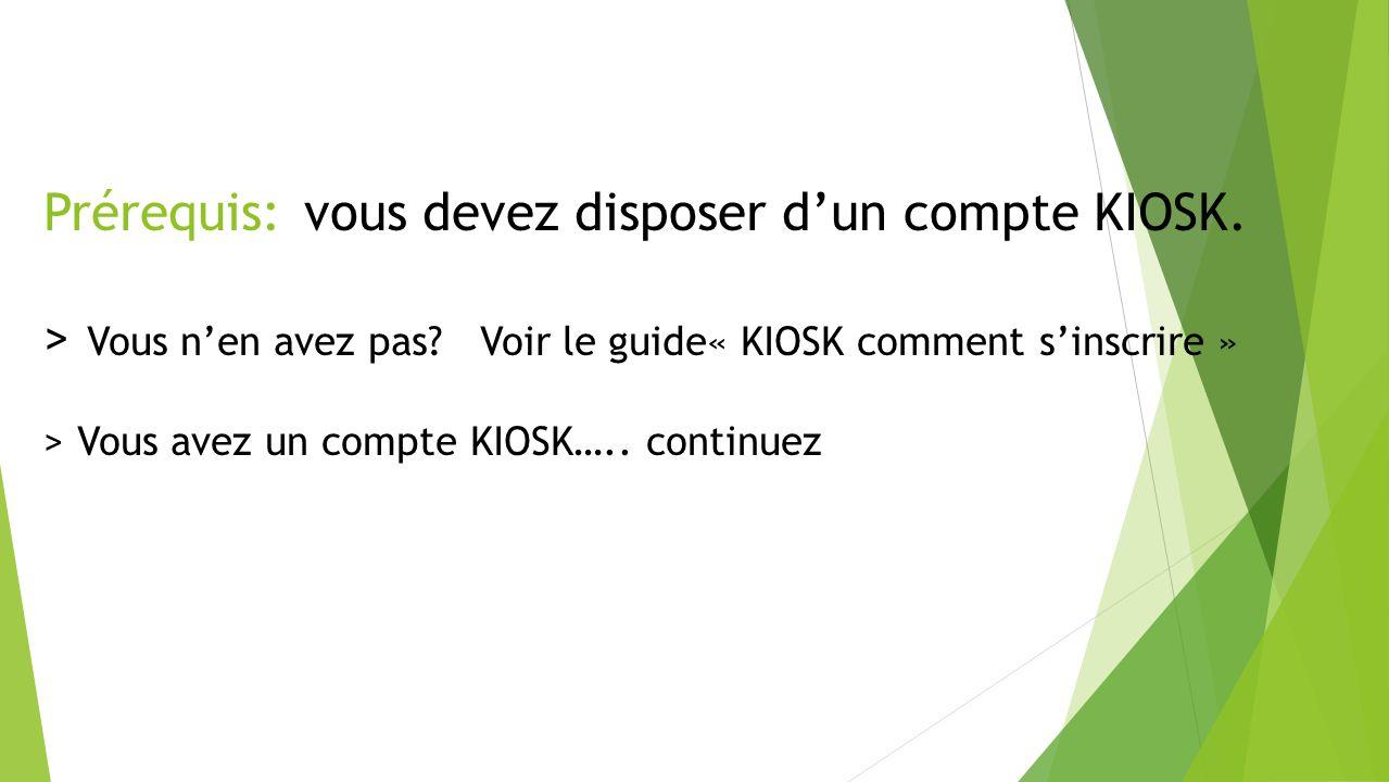 Prérequis: vous devez disposer dun compte KIOSK. > Vous nen avez pas? Voir le guide« KIOSK comment sinscrire » > Vous avez un compte KIOSK….. continue