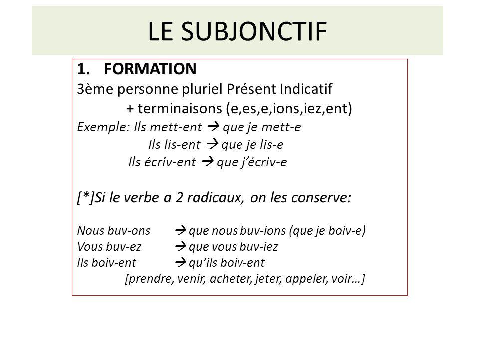 LE SUBJONCTIF 1.FORMATION 3ème personne pluriel Présent Indicatif + terminaisons (e,es,e,ions,iez,ent) Exemple: Ils mett-ent que je mett-e Ils lis-ent