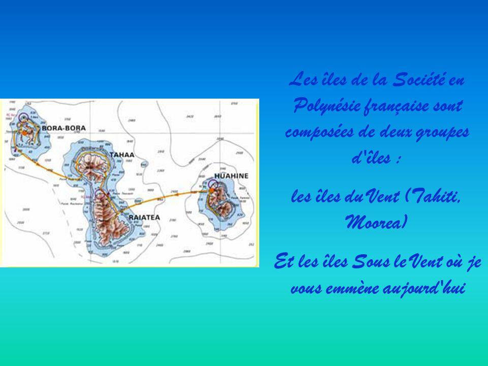 Les îles de la Société en Polynésie française sont composées de deux groupes d îles : les îles du Vent (Tahiti, Moorea) Et les îles Sous le Vent où je vous emmène aujourd hui