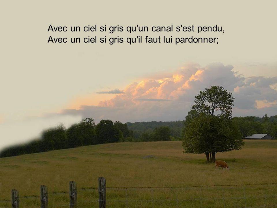Avec un ciel si bas qu un canal s est perdu, Avec un ciel si bas qu il fait l humilité;