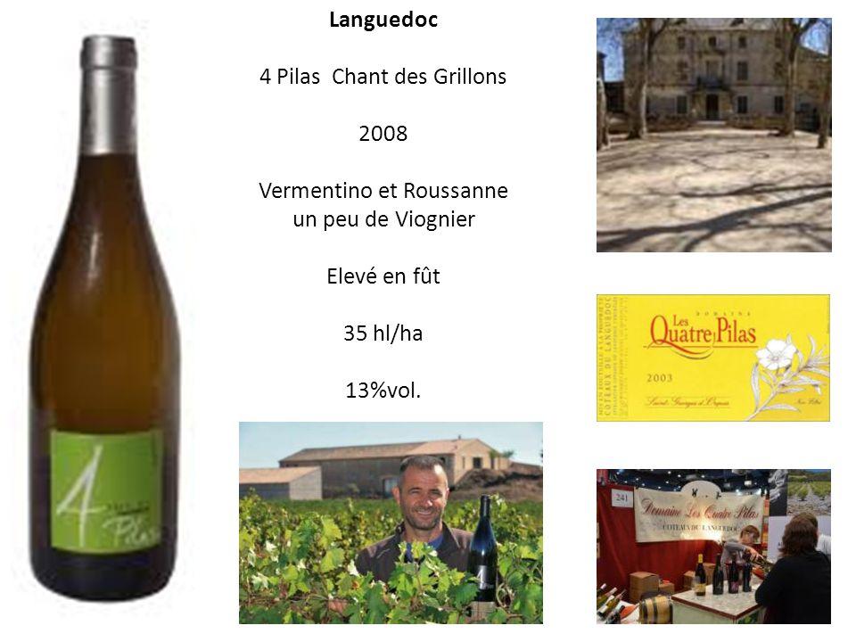 Languedoc 4 Pilas Chant des Grillons 2008 Vermentino et Roussanne un peu de Viognier Elevé en fût 35 hl/ha 13%vol.