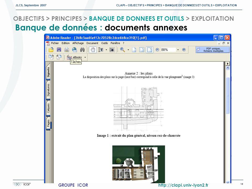 JLC5, Septembre 2007 CLAPI – OBJECTIFS > PRINCIPES > BANQUE DE DONNEES ET OUTILS > EXPLOITATION 15 GROUPE ICOR http://clapi.univ-lyon2.fr OBJECTIFS > PRINCIPES > BANQUE DE DONNEES ET OUTILS > EXPLOITATION Banque de données : documents annexes