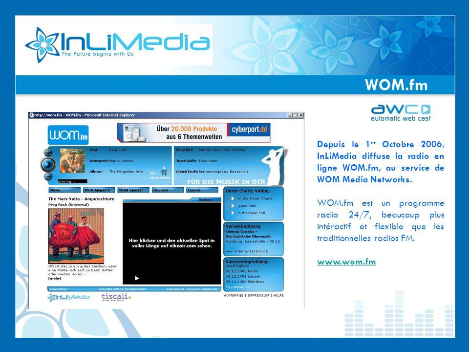 WOM.fm Depuis le 1 er Octobre 2006, InLiMedia diffuse la radio en ligne WOM.fm, au service de WOM Media Networks.
