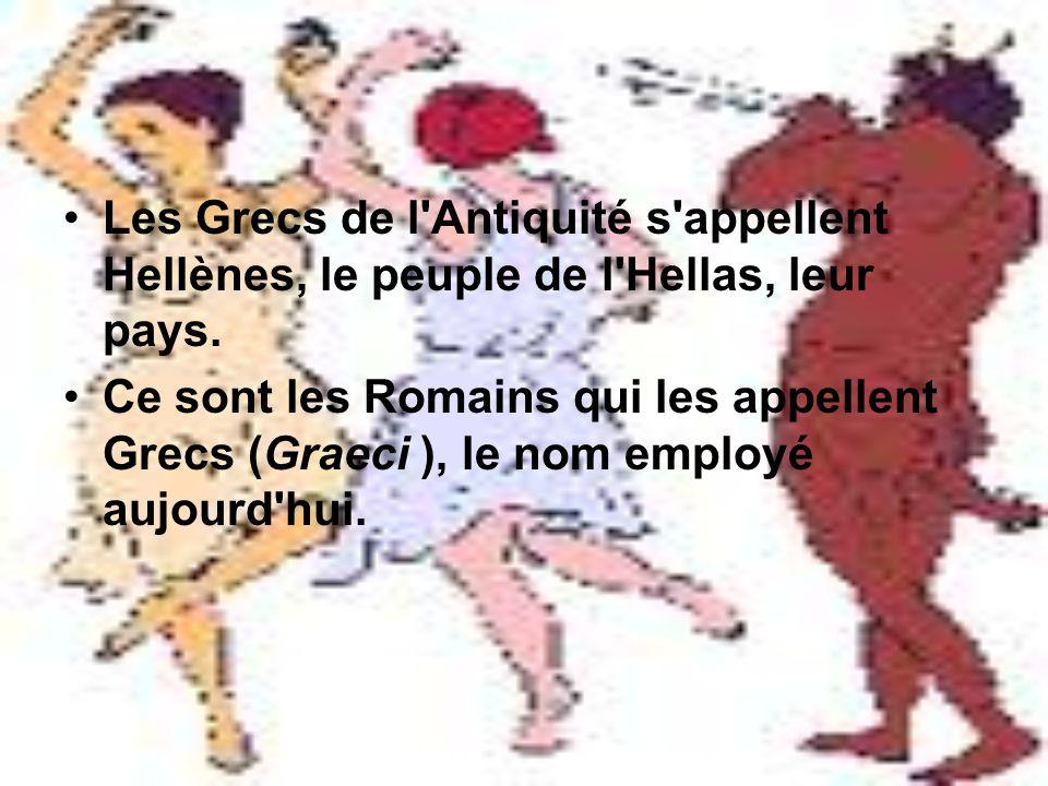 Les Grecs de l'Antiquité s'appellent Hellènes, le peuple de l'Hellas, leur pays. Ce sont les Romains qui les appellent Grecs (Graeci ), le nom employé