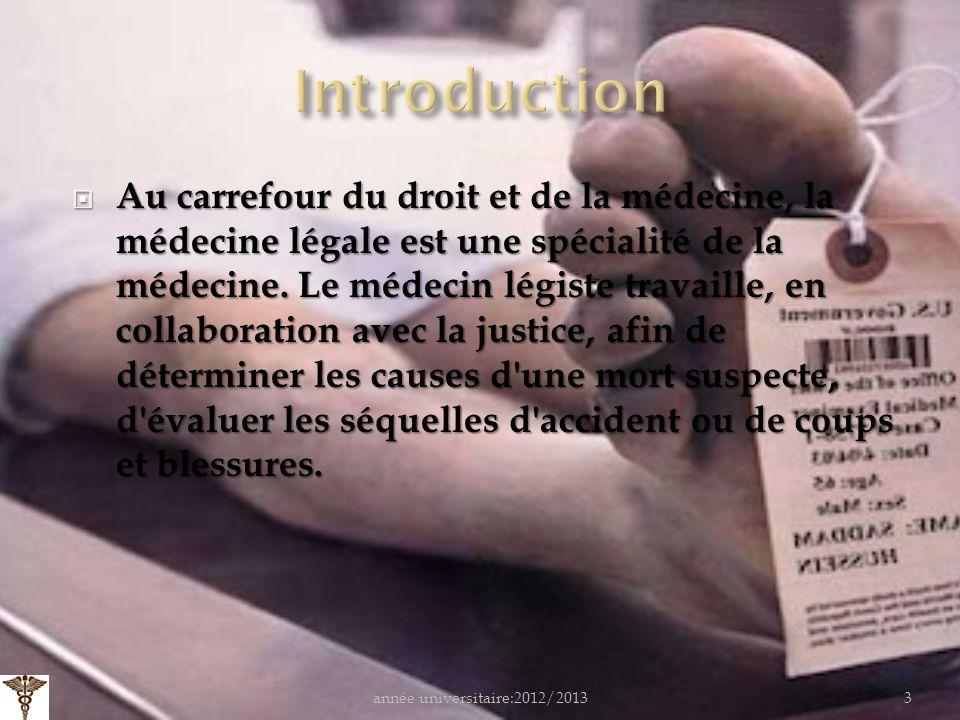 3 Au carrefour du droit et de la médecine, la médecine légale est une spécialité de la médecine.