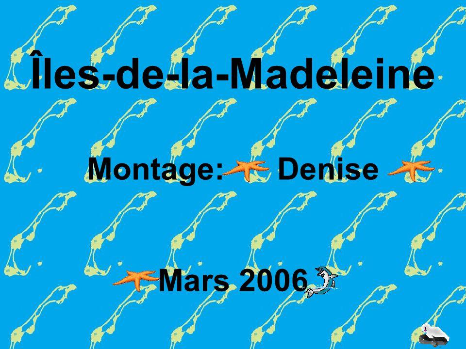 Îles-de-la-Madeleine Montage: Denise Mars 2006