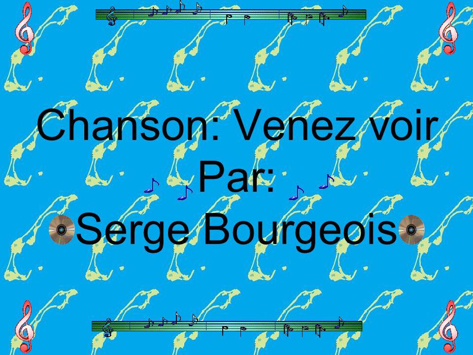 Chanson: Venez voir Par: Serge Bourgeois