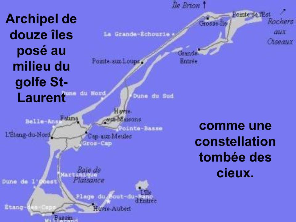 Archipel de douze îles posé au milieu du golfe St- Laurent comme une constellation tombée des cieux.